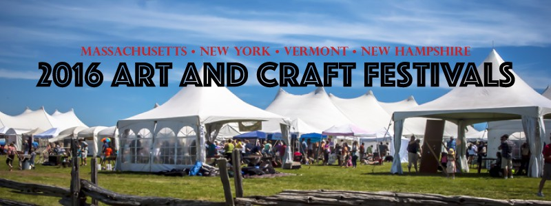 2016 fine art and craft festivals in ma, ny, vt, nh